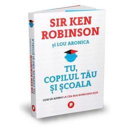 Tu, copilul tau si scoala - Sir Ken Robinson, Lou Aronica, editura Publica