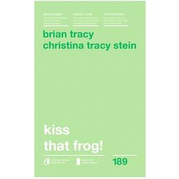 Kiss that frog! ed.2018 - Brian Tracy, Christina Tracy Stein, editura Curtea Veche