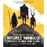 Miturile Nordului. Povestile lui Odin, Thor si Loki - Kevin Crossley-Holland, editura Humanitas