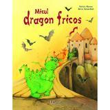Micul dragon fricos - Patricia Mennen, Betina Gotzen-Beek, editura Universul Enciclopedic
