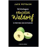Sa intelegem educatia Waldorf - Jack Petrash, editura Litera
