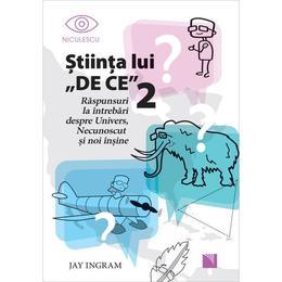 Stiinta lui DE CE 2 - Jay Ingram, editura Niculescu
