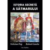 Istoria secreta a Satmarului - Felician Pop, Robert Laszlo, editura Ecou Transilvan