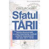 Sfatul Tarii. Istoria zbuciumata a unei importante institutii politice basarabene - Ion Turcanu, editura Arc