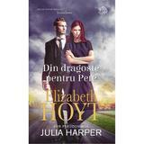 Din dragoste pentru Pete - Elizabeth Hoyt, editura Litera