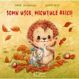 Somn usor, micutule arici! - Sophie Schoenwald, Nadine Reitz, editura Universul Enciclopedic