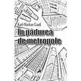 In padurea de metropole - Karl-Markus Gaus, editura Tracus Arte
