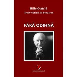Fara odihna - Hillo Ostfeld, Trudy Ostfeld de Bendayan, editura Universitara