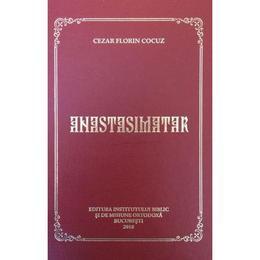 Anastasimatar - Cezar Florin Cocuz, editura Institutul Biblic