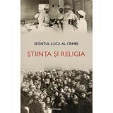 Stiinta si religia - Sfantul Luca al Crimeii, editura Doxologia