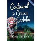 Centaurul si Crucea Sudului - Marius Taciuc, editura Casa Cartii