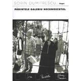 Parintele Galeriu necunoscutul - Sorin Dumitrescu, editura Anastasia