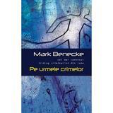 Pe urmele crimelor - Mark Benedecke, editura Rao