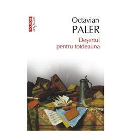 Desertul pentru totdeauna - Octavian Paler, editura Polirom