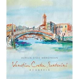 Venetia, Creta, Santorini - Aurelia Stoie Marginean, editura Libris Editorial