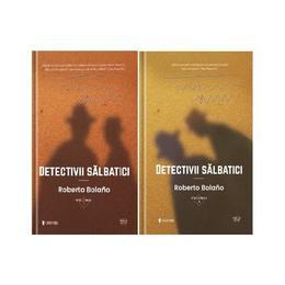Detectivii salbatici vol.1+2 - Roberto Bolano, editura Univers