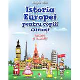 Istoria Europei pentru copiii curiosi. Lectura si activitati - Magda Stan, editura Litera