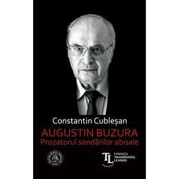 Augustin Buzura. Prozatorul sondarilor abisale - Constantin Cublesan, editura Scoala Ardeleana