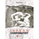 Infern corporatist - Deceneus, editura Evrika