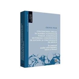 Contenciosul special in materia achizitiilor publice - Oliviu Puie, editura Universul Juridic