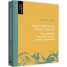 Parteneriatul public-privat - Oliviu Puie, editura Universul Juridic