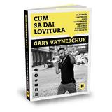 Cum sa dai lovitura - Gary Vaynerchuk, editura Publica