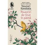Povestiri de tinut in palma - Yasunari Kawabata, editura Humanitas