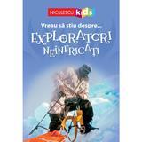 Vreau sa stiu despre... exploratori neinfricati, editura Niculescu