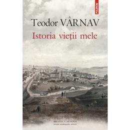 Istoria vietii mele - Teodor Varnav, editura Polirom