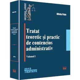 Tratat teoretic si practic de contencios administrativ. Vol.1 - Oliviu Puie, editura Universul Juridic