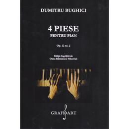 4 Piese pentru pian - Dumitru Bughici, editura Grafoart