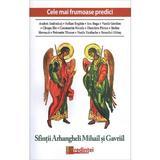 Cele mai frumoase predici - Sfintii Arhangheli Mihail si Gavriil, editura Lumea Credintei