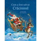 Cum a fost salvat Craciunul - Sandra Grimm, Silvio Neuendorf, editura Universul Enciclopedic