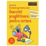 Invatati germana usor. Exercitii pregatitoare pentru scriere (Duden) - Dorothee Raab, editura Universul Enciclopedic