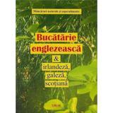 Bucatarie englezeasca si iralneza, galeza, scotiana, editura Calin