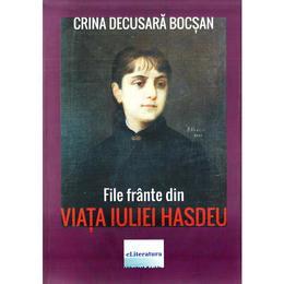 File frante din viata Iuliei Hasdeu - Crina Decusara Bocsan, editura Eliteratura