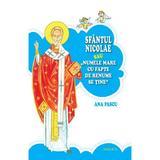 Sfantul Nicolae Sau Numele Mare Cu Fapte De Renume Se Tine - Ana Pascu, editura Basilica