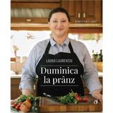 Duminica la pranz - Laura Laurentiu, editura Curtea Veche