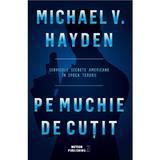 Pe muchie de cutit - Michael V. Hayden, editura Meteor Press