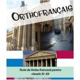 Orthofrancais. Teste De Limba Franceza Pentru Cls 11-12 - Larisa Gojnete, editura Nomina