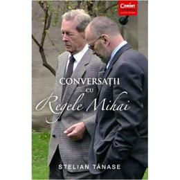 Conversatii cu Regele Mihai - Stelian Tanase, editura Corint