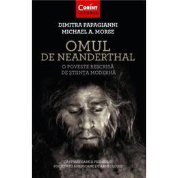 Omul de Neanderthal - Dimitra Papagianni, Michael A. Morse, editura Corint