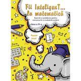 Fii inteligent... la matematica - Clasa 3, editura Nomina