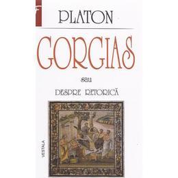 Gorgias sau despre retorica - Platon, editura Vestala