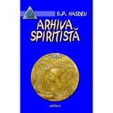 Arhiva spiritista - Vol. 4 - B.P. Hasdeu, editura Vestala