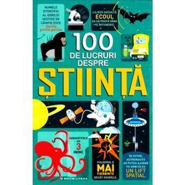 100 de lucruri despre stiinta - Alex Frith, Minna Lacey, editura Litera