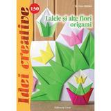 Idei creative 130 - Lalele si alte flori origami - H. Vass Ildiko, editura Casa