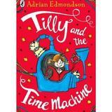 Tilly si masina timpului - Adrian Edmondson, editura Aramis