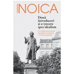 Doua introduceri si o trecere spre idealism - Constantin Noica, editura Humanitas