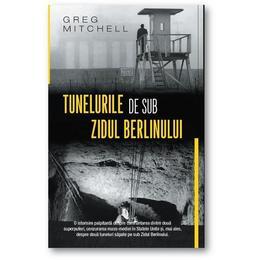 Tunelurile de sub Zidul Berlinului - Greg Mitchell, editura Rao